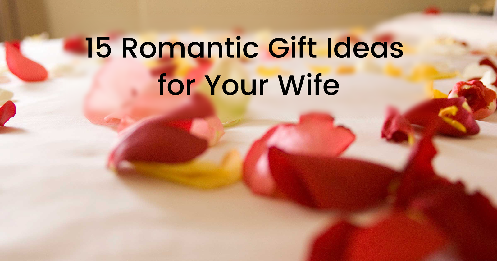15 romantic gift ideas for your wife | gift help