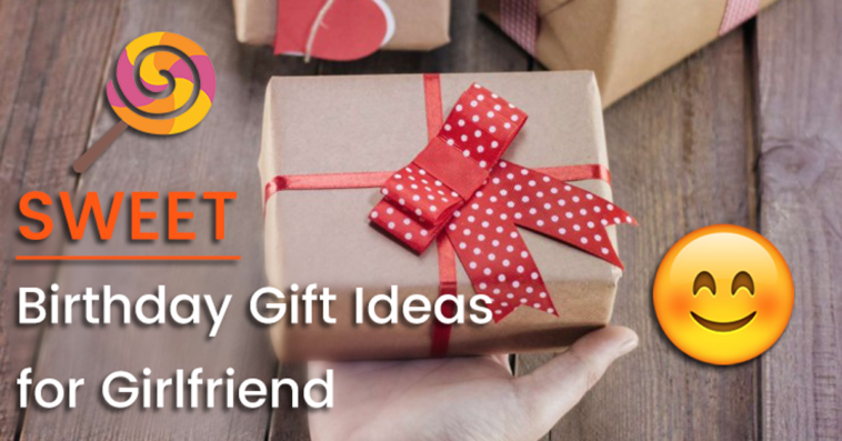 Sweet Birthday Gift Ideas For Girlfriend