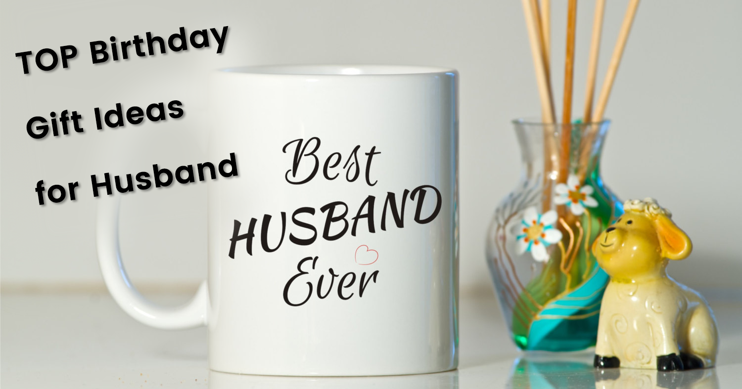 Top Birthday Gift Ideas for Husband: Celebrating that ...
